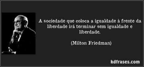 Mister Tube: Milton Friedman - Igualdade ou Liberdade, o que você ... | Libertarianismo | Scoop.it