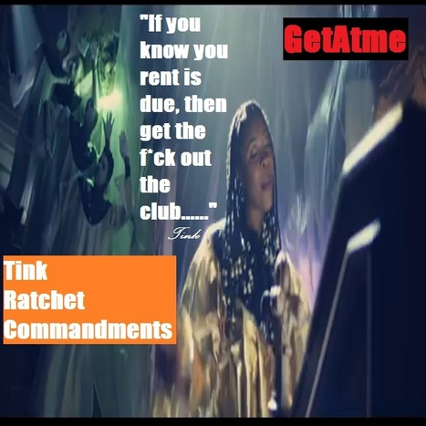 "GetAtMe Tink RATCHET COMMANDMENTS ""If you know your rent is due, then get the f*ck out the club...."" 