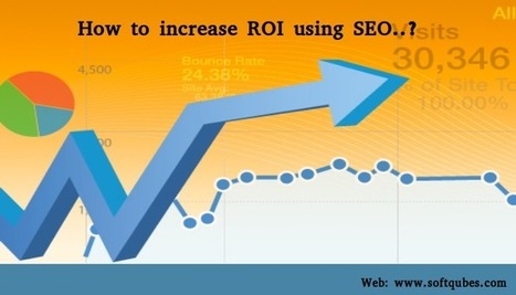 Tips To Increase Online Marketing ROI | Web Design & Web Development India | Softqube Technologies | Scoop.it