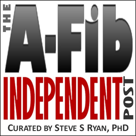 'The A-FIB Independent Post' | The Atrial Fibrillation Independent Post | Scoop.it