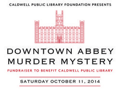 Downtown Abbey Murder Mystery Benefit for Caldwell Public Library | Cha-Ching | Scoop.it
