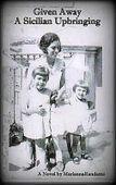 Smashwords — Given Away, A Sicilian Upbringing —a book by Marianna Randazzo   Given Away, A Sicilian Upbringing. A Novel by Marianna Randazzo, Now Available   Scoop.it