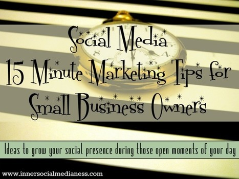 Social Media Marketing Tips for those Spare 15 Minute Windows in Your Day | Business Improvement | Scoop.it