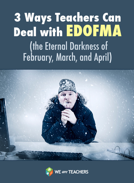 WeAreTeachers: 3 Ways Teachers Can Deal with EDOFMA (the Eternal Darkness of February, March, and April) | Great Teachers + Ed Tech = Learning Success! | Scoop.it