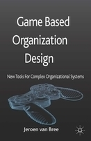 Game Based Organization Design | Jeroen van Bree | Palgrave Macmillan | Reinventing the social technology of getting stuff done collectively aka management | Scoop.it