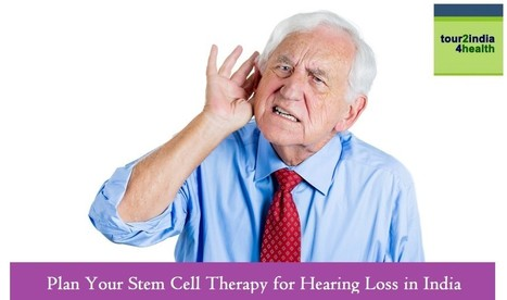 Plan Your Stem Cell Therapy for Hearing Loss in India with Tour2India4Health | Surgical India: Acess the various networks of surgical platforms established in India | Scoop.it