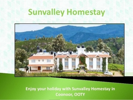 Sunvalley Homestay - Hotels in Coonoor with Tariff   Sunvalleyhomestay in Ooty   Scoop.it