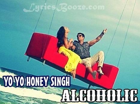Alcoholic Lyrics - Yo Yo Honey Singh   The Shaukeens Hindi Songs Lyrics   Free Games And Softs   Scoop.it