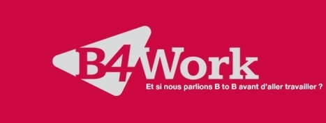 B4Work : et si nous parlions B to B avant d'aller travailler ? | Marketing et Communication BtoB — Brand to Business by Aressy | Scoop.it