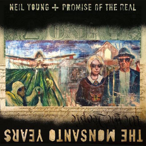 Neil Young: The Monsanto Years (29 de junio)   Política & Rock'n'Roll   Scoop.it