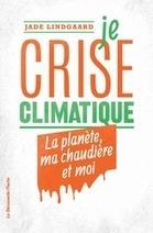 Je crise climatique - Lindgaard Jade - Ed. La découverte | nouveautés au lycée | Scoop.it
