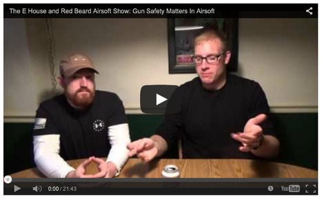 The E House and Red Beard Airsoft Show: Gun Safety Matters In Airsoft - on YouTube   Thumpy's 3D House of Airsoft™ @ Scoop.it   Scoop.it