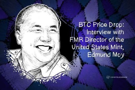 BTC Price Drop: Interview with FMR Director of the United States Mint, Edmund ... - CoinTelegraph | Best Of The Internet | Scoop.it