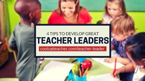 4 Tips to Develop Great Teacher Leaders @coolcatteacher | Practical Networked Leadership Skills | Scoop.it