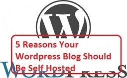 5 Reasons Your Wordpress Blog Should Be Self Hosted | EDTECH - DIGITAL WORLDS - MEDIA LITERACY | Scoop.it