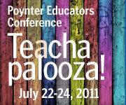 TEACHAPALOOZA! The Poynter Educators Conference (DJED-11) | Poynter | Innovations in journalism | Scoop.it