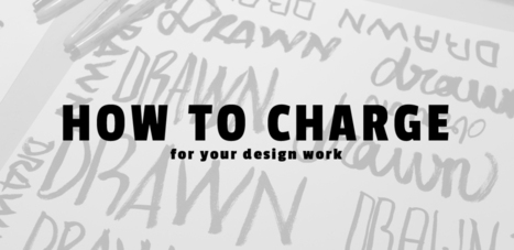 How to Charge For Your Graphic Design Work (& Get What You Deserve) | What's new in Visual Communication? | Scoop.it