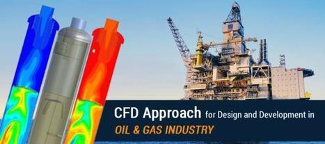 A CFD Approach for Design and Development in Oil & Gas Industry | Hi-Tech Outsourcing Services | Scoop.it