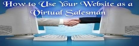 How to Use Your Website as a Virtual Salesman | Vendeur virtuel | Scoop.it