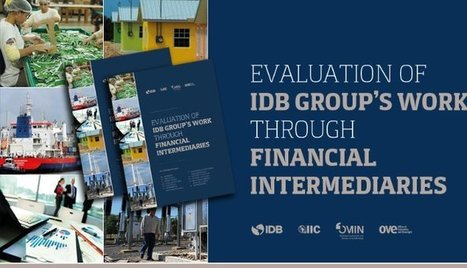 IDB Group's financial intermediary evaluation may change how Development Finance Institutions work with FIs | Impact Investing and Inclusive Business | Scoop.it