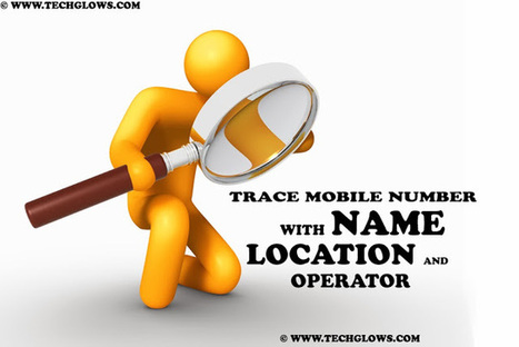How to Trace Mobile Number with Name, Location, Operator Anywhere in the World Easily | Tech Glows | Scoop.it
