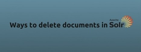 Ways to delete documents in Solr! | Solr & Lucene & ELK Search Engine | Scoop.it