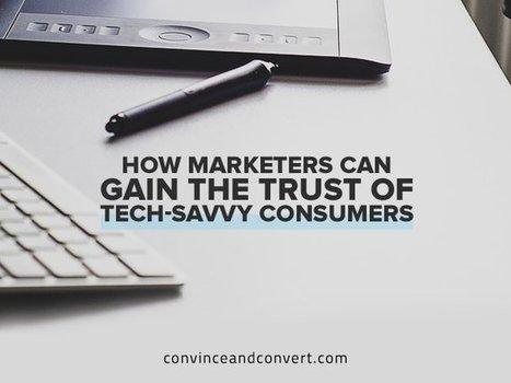 How Marketers Can Gain the Trust of Tech-Savvy Consumers | Techie News From Around The World | Scoop.it