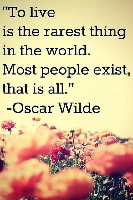 To live is the rarest thing in the world. Most people exist, that's all. Oscar Wilde | Digital Marketing | Scoop.it