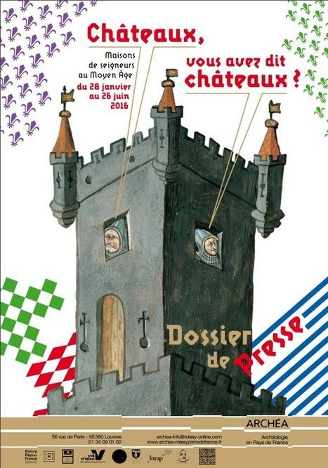 Exposition Châteaux, vous avez dit châteaux ? Maisons de seigneurs au Moyen Âge jusqu'au 26 juin 2016 au musée Archéa, à Louvres-en-Parisis (Val-d'Oise) | FRED PIXEL FAIT DU JEU  DE ROLE | Scoop.it