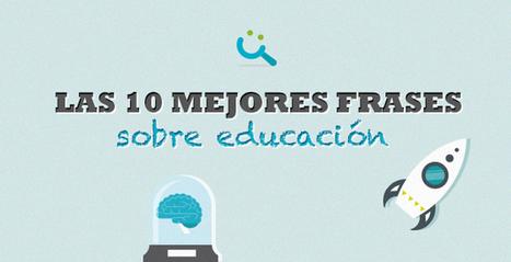 Las 10 mejores frases sobre educación | El Blog de Educación y TIC | Educación en colores | Scoop.it
