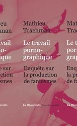 Le travail pornographique. Enquête sur la production de fantasmes | Philosophie-Toulouse | Scoop.it