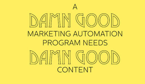 How to Create Content for a Damn Good Marketing Automation Program - Business 2 Community | Digital-News on Scoop.it today | Scoop.it