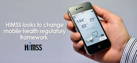 HIMSS looks to change mobile health regulatory framework | Healthcare IT | Scoop.it