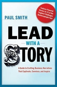 Lead With A Story: Book Review   Corporate Storytelling Now   Scoop.it
