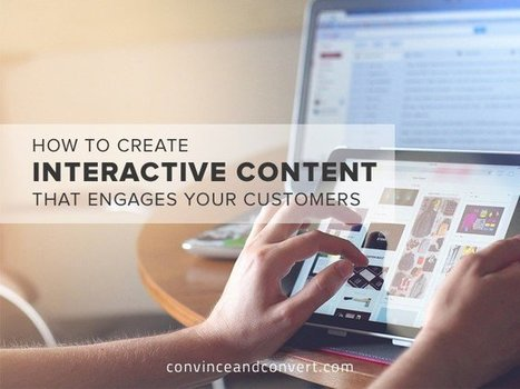 How to Create Interactive Content That Engages Your Customers | Surviving Social Chaos | Scoop.it