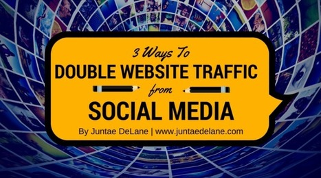 3 Ways To Double Website Traffic From Social Media - Juntae DeLane | Social Media, Communications and Creativity | Scoop.it