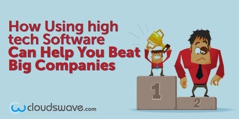 How Using high tech Software Can Help You Beat Big Companies | Technology in Business Today | Scoop.it