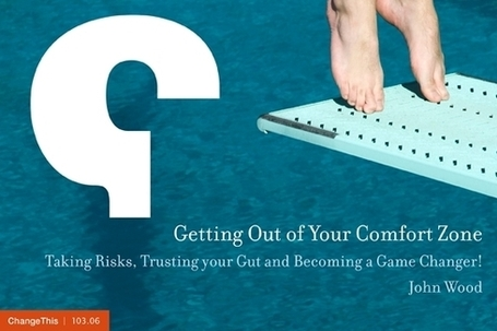 Change This - Getting Out of Your Comfort Zone: Taking Risks, Trusting your Gut and Becoming a Game Changer! | Corporate Rebels United | Scoop.it