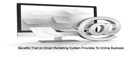 Benefits That An Email Marketing System Provides To Online Business | AlphaSandesh Email Marketing Blog | best email marketing Tips | Scoop.it