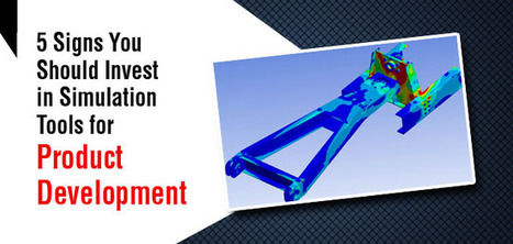 5 Signs You Should Invest in Simulation Tools for Product Development | CAE Analysis | Scoop.it