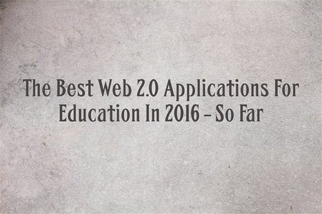 The Best Web 2.0 Applications For Education In 2016 – So Far | e-Learning - Teaching through Technology | Scoop.it