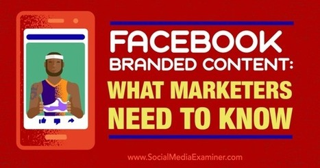 Facebook Branded Content: What Marketers Need to Know : Social Media Examiner | Public Relations & Social Media Insight | Scoop.it