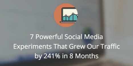 7 Social Media Experiments That Grew Our Traffic by 241% | Public Relations & Social Media Insight | Scoop.it