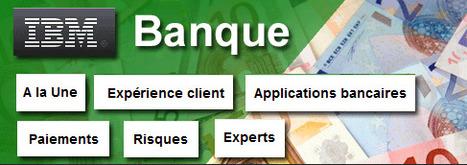 IBM - Banque : A la Une, Expérience Client, Moderniser le système applicatif bancaire, Paiements et Transactions, Gérer les risques | Banque & Assurance | Scoop.it