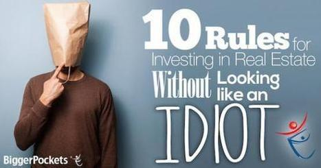 10 Rules for Investing in Real Estate Without Looking Like an Idiot - DailyFinance | Investment Real Estate- Investissement immobilier | Scoop.it