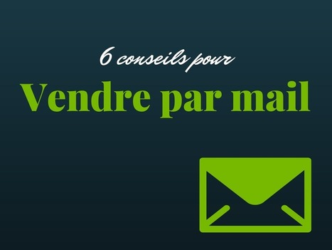 6 conseils pour vendre par mail | Webmarketing & Social Media | Scoop.it