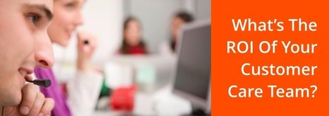 What's The ROI Of A Customer Care Team? | Vcaretec | Contact Call Center Outsourcing | Scoop.it
