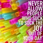 Never Allow People Who Suck to Suck the Joy out of Your Day [BLOG]  «  Positively Positive | Digital Distraction | Scoop.it
