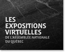Les Expositions virtuelles de l'Assemblée nationale du Québec | Numérique et histoire | Scoop.it