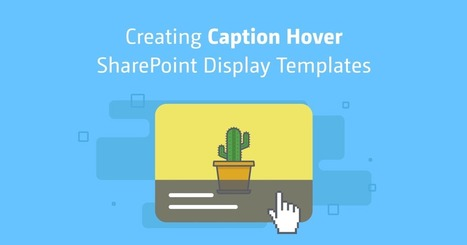 Creating Caption Hover SharePoint Display Templates   Sharegate   Sharepoint 2013 FR - OFFICE 365 - YAMMER   Scoop.it
